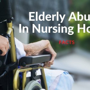 Elderly Abuse In Nursing Homes: Facts!