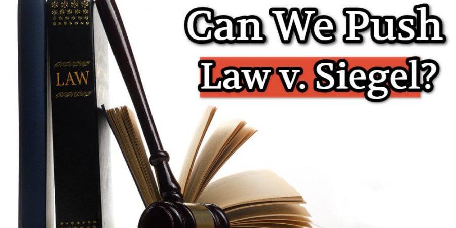 How Far Can We Push Law v. Siegel?