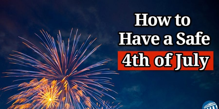 How to Have a Safe 4th of July