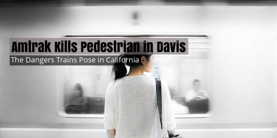 Amtrak Train Kills Pedestrian in Davis,  Highlighting the Unique Dangers Trains Pose in California