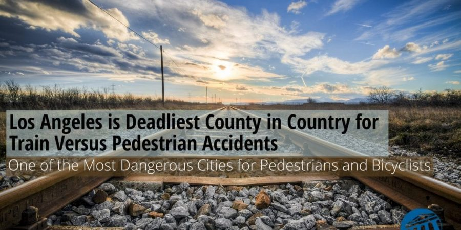 Los Angeles is Deadliest County in Country for Train Versus Pedestrian Accidents