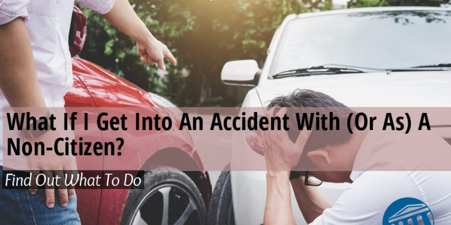 What If I Get Into An Accident With (Or As) A Non-Citizen?