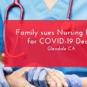 Family sues Nursing Home for COVID-19 Death: Alleges They Knowingly Exposed Victim to the Virus