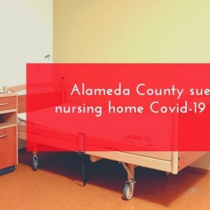 Alameda County sued for nursing home Covid-19 records